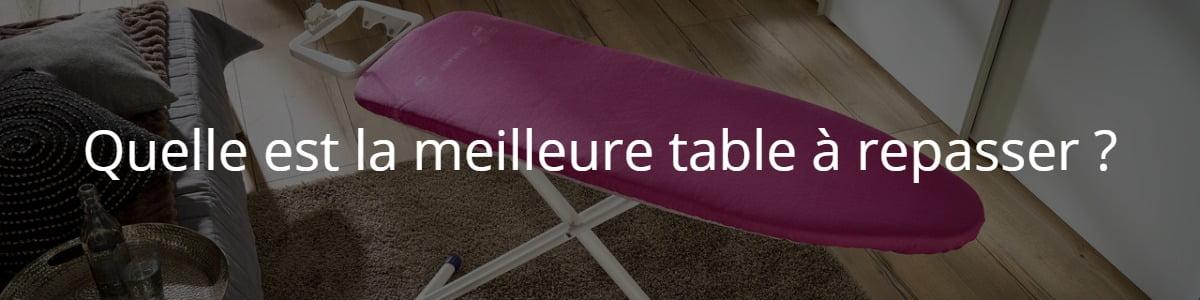 Quelle est la meilleure table à repasser ?