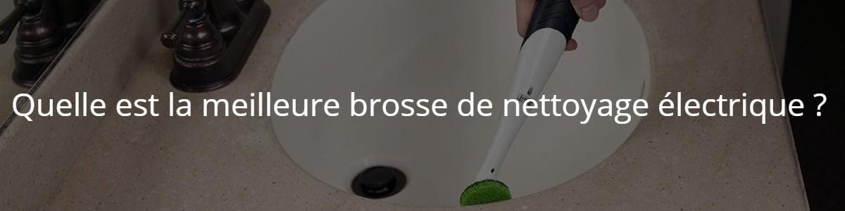 Quelle est la meilleure brosse de nettoyage électrique ?