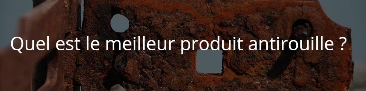 Quel est le meilleur produit antirouille ?