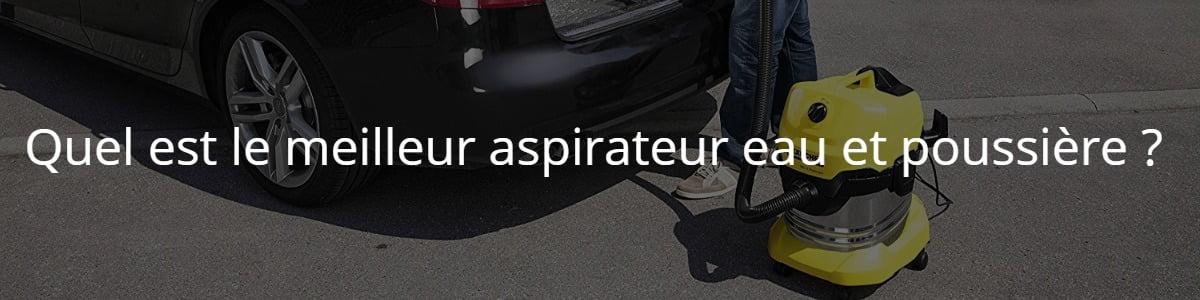 Quel est le meilleur aspirateur eau et poussière ?