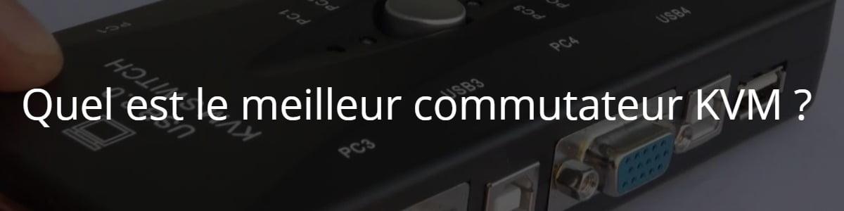 Quel est le meilleur commutateur KVM ?