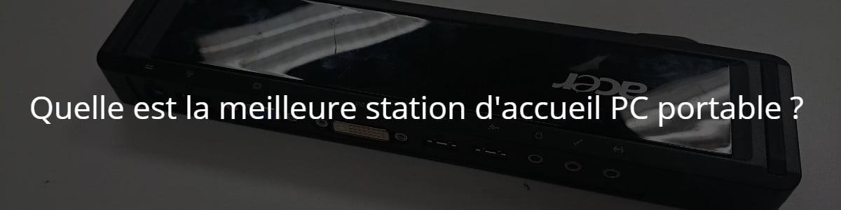 Quelle est la meilleure station d'accueil PC portable ?