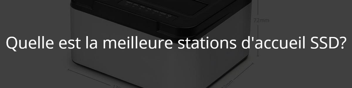 Quelle est la meilleure stations d'accueil SSD ?