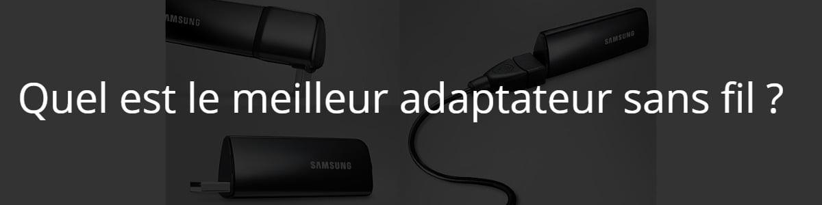 Quel est le meilleur adaptateur sans fil ?