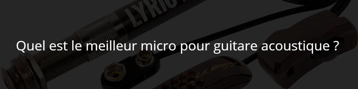Quel est le meilleur micro pour guitare acoustique ?