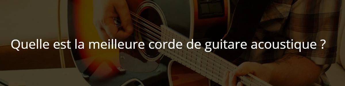 Quelle est la meilleure corde de guitare acoustique ?