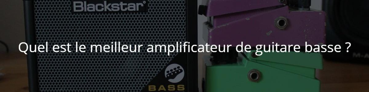 Quel est le meilleur amplificateur de guitare basse ?