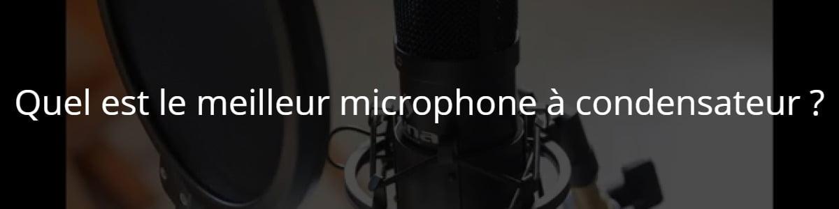 Quel est le meilleur microphone à condensateur ?