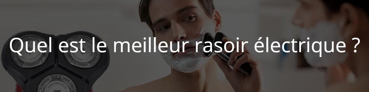 Quel est le meilleur rasoir électrique ?