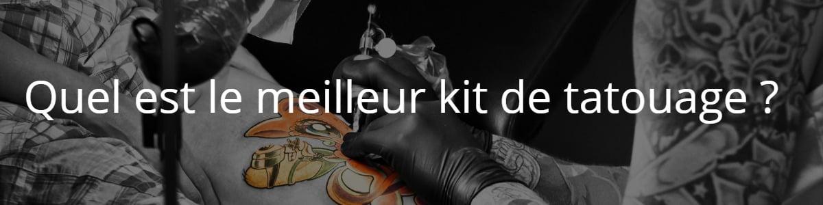 Quel est le meilleur kit de tatouage ?