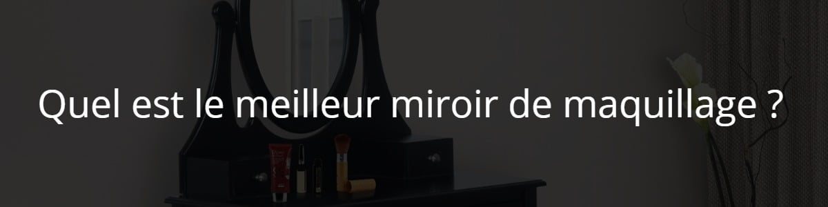 Quel est le meilleur miroir de maquillage ?