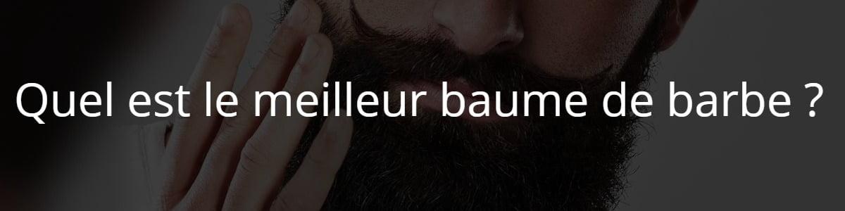 Quel est le meilleur baume de barbe ?