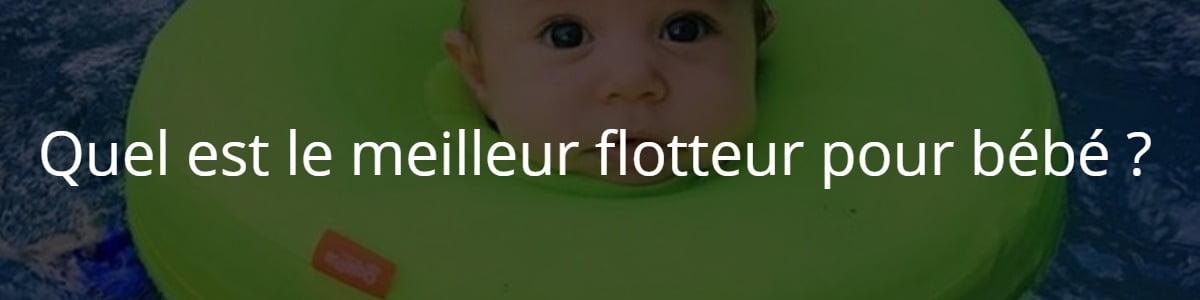 Quel est le meilleur flotteur pour bébé ?