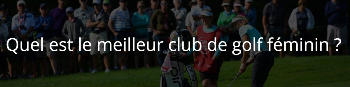 Quel est le meilleur club de golf féminin ?