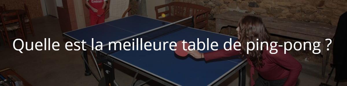 Quelle est la meilleure table de ping-pong ?