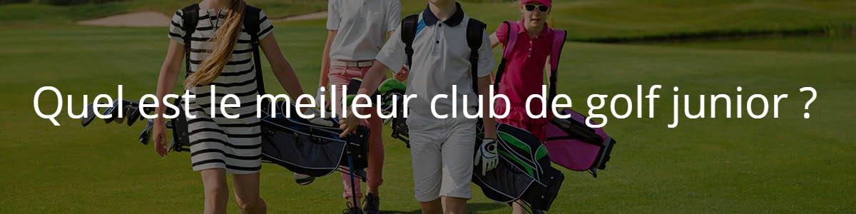 Quel est le meilleur club de golf junior ?