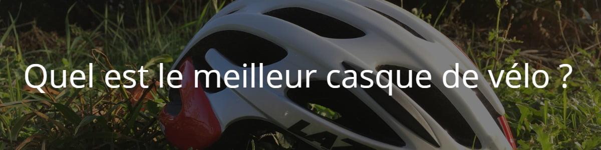 Quel est le meilleur casque de vélo ?