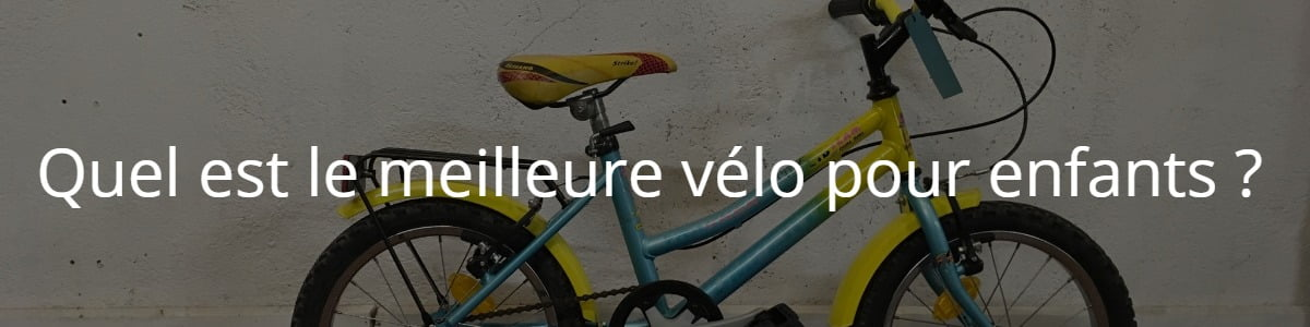 Quel est le meilleure vélo pour enfants ?