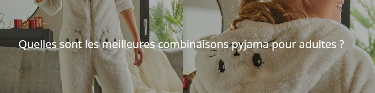 Quelles sont les meilleures combinaisons pyjama pour adultes ?