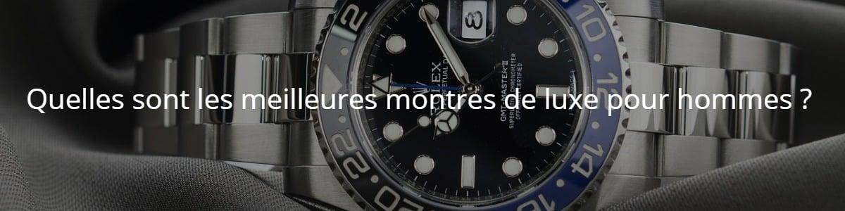 Quelles sont les meilleures montres de luxe pour hommes ?
