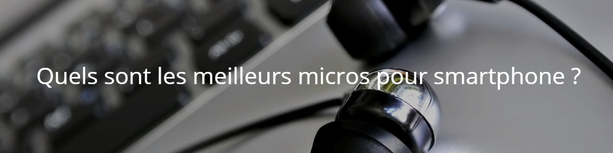 Quels sont les meilleurs micros pour smartphone ?