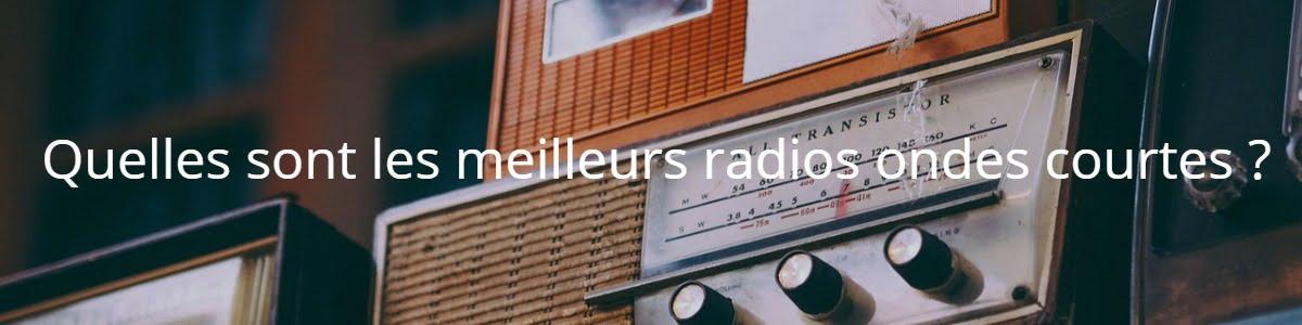 Quelles sont les meilleurs radios ondes courtes ?