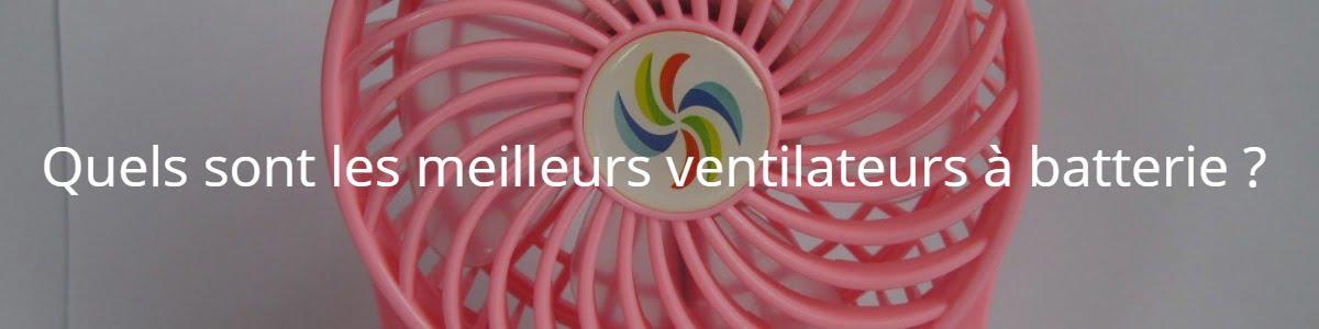 Quels sont les meilleurs ventilateurs à batterie ?