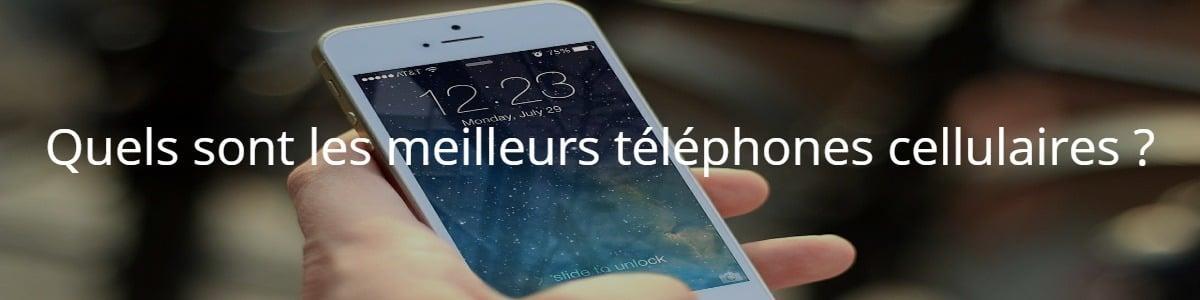 Quels sont les meilleurs téléphones cellulaires ?