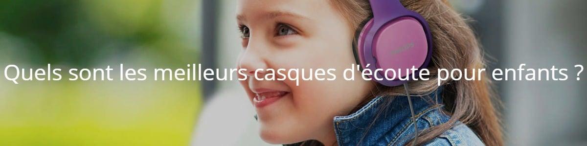 Quels sont les meilleurs casques d'écoute pour enfants ?