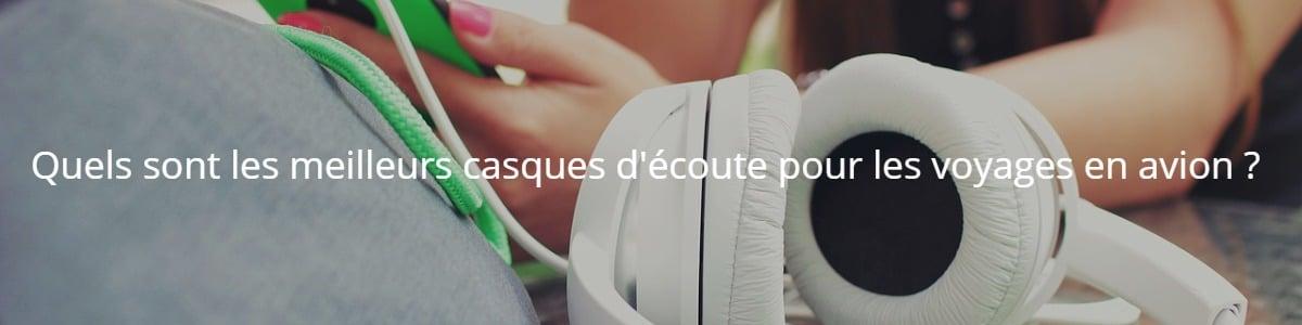 Quels sont les meilleurs casques d'écoute pour les voyages en avion ?