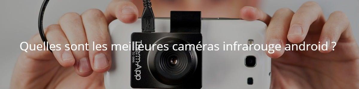 Quelles sont les meilleures caméras infrarouge android ?