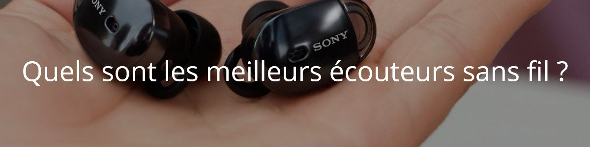 Quels sont les meilleurs écouteurs sans fil ?
