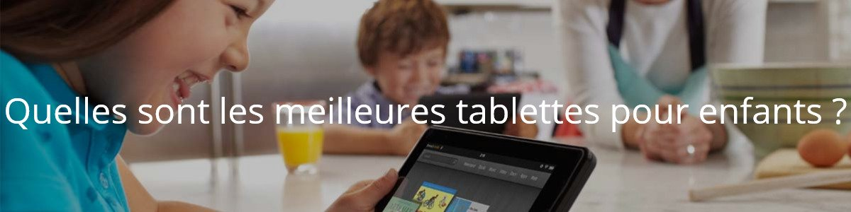 Quelles sont les meilleures tablettes pour enfants ?