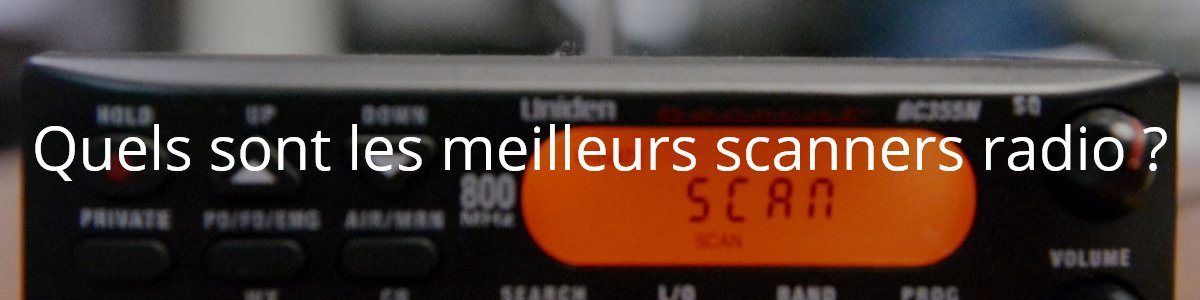 Quels sont les meilleurs scanners radio ?