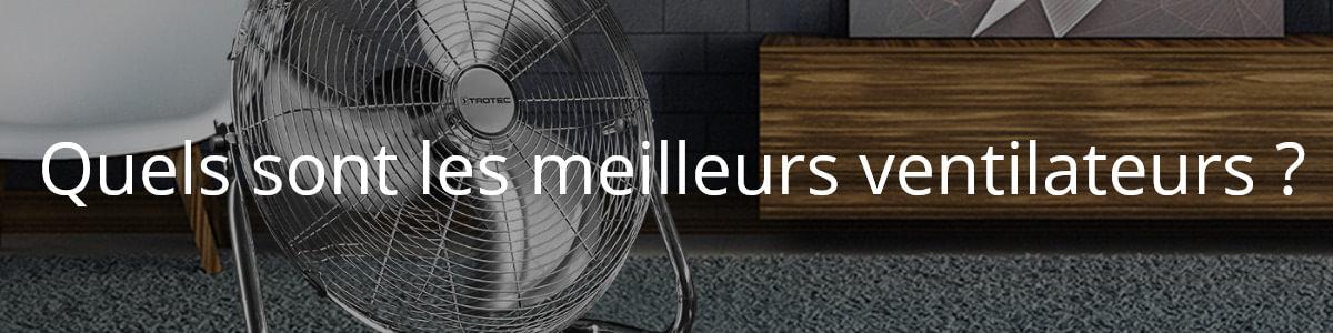 Quels sont les meilleurs ventilateurs ?