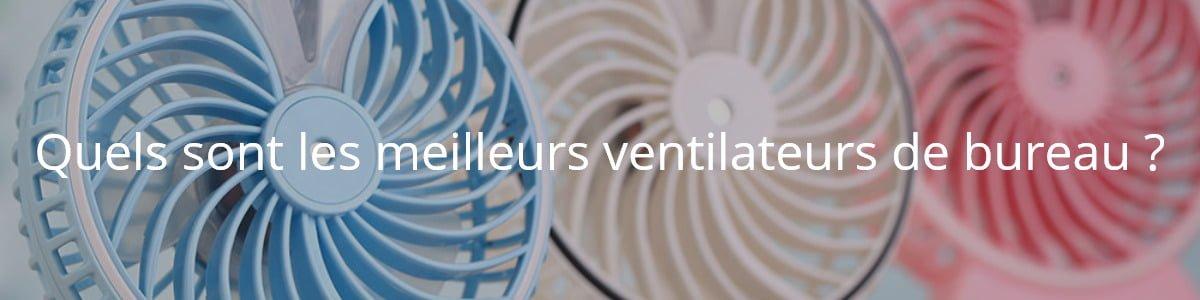 Quels sont les meilleurs ventilateurs de bureau ?