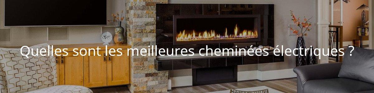 Quelles sont les meilleures cheminées électriques ?