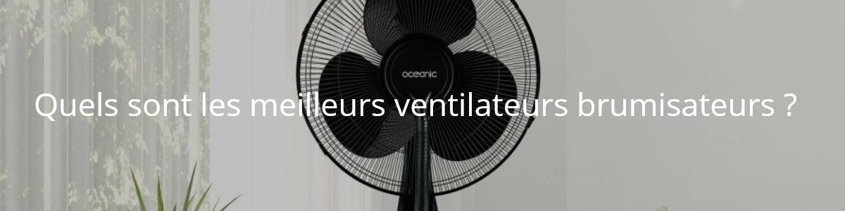 Quels sont les meilleurs ventilateurs brumisateurs ?
