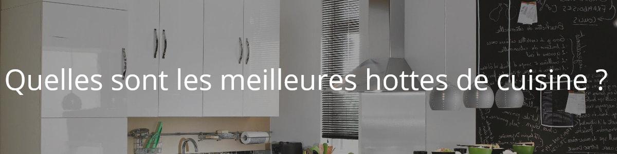 07b6563ac2384 Les meilleures hottes de cuisine - Avis et guide d'achat - Meilleurs ...