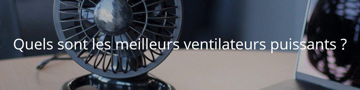 Quels sont les meilleurs ventilateurs puissants ?