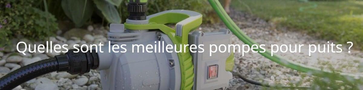 Quelles sont les meilleures pompes pour puits ?
