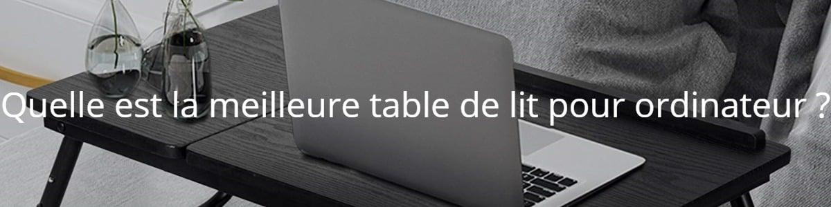 Quelle est la meilleure table de lit pour ordinateur ?