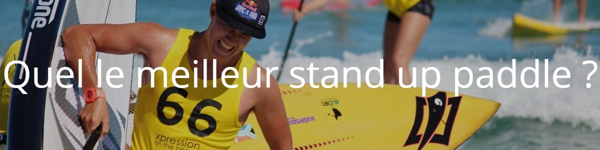 Quel le meilleur stand up paddle ?