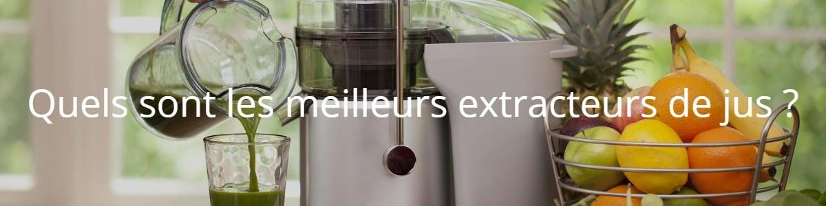 Quels sont les meilleurs extracteurs de jus ?