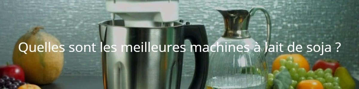 Quelles sont les meilleures machines à lait de soja ?