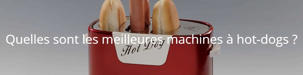 Quelles sont les meilleures machines à hot-dogs ?