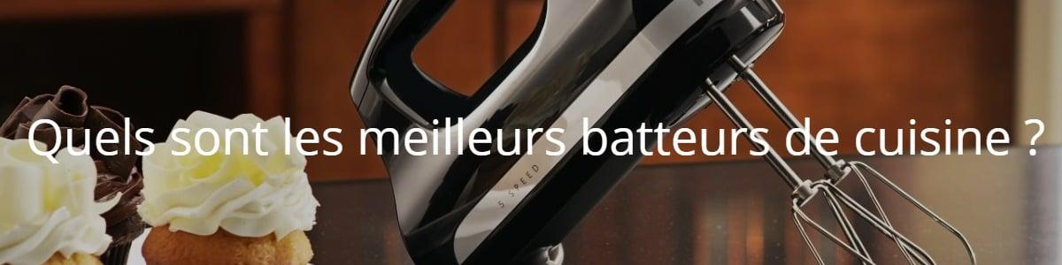 Quels sont les meilleurs batteurs de cuisine ?