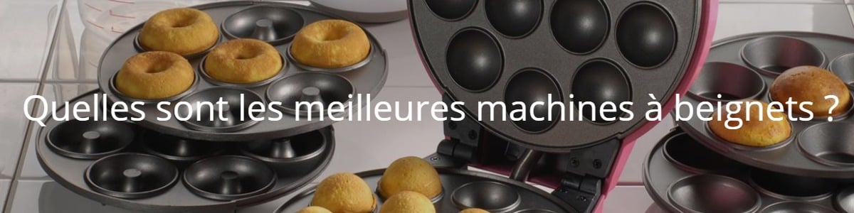 Quelles sont les meilleures machines à beignets ?