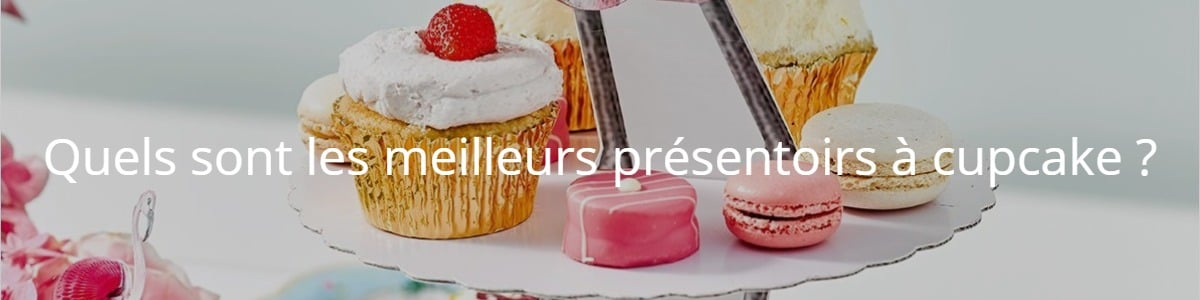 Quels sont les meilleurs présentoirs à cupcake ?