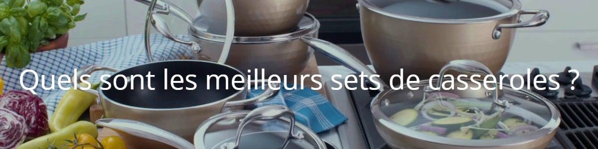 Quels sont les meilleurs sets de casseroles ?